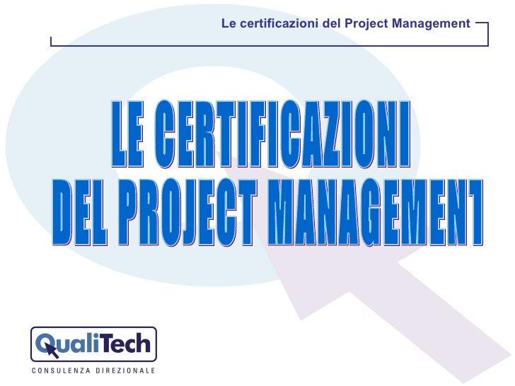 LE CERTIFICAZIONI DEL PROJECT MANAGEMENT Le certificazioni del Project Management