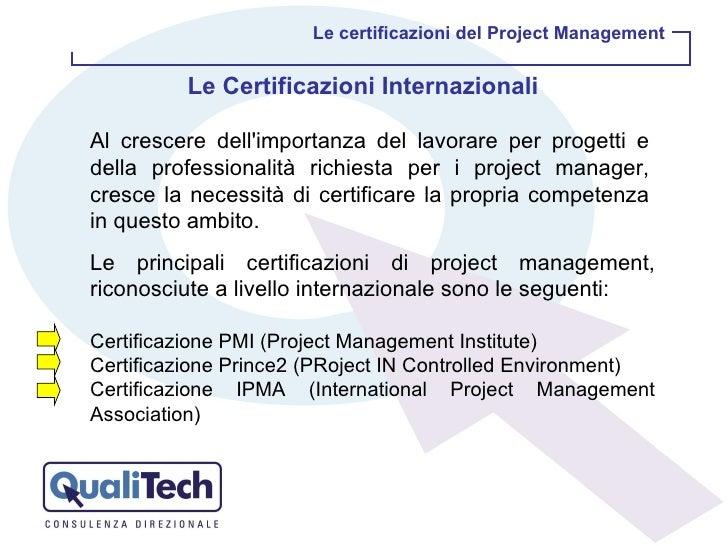 Le certificazioni del Project Management Al crescere dell'importanza del lavorare per progetti e della professionalità ric...