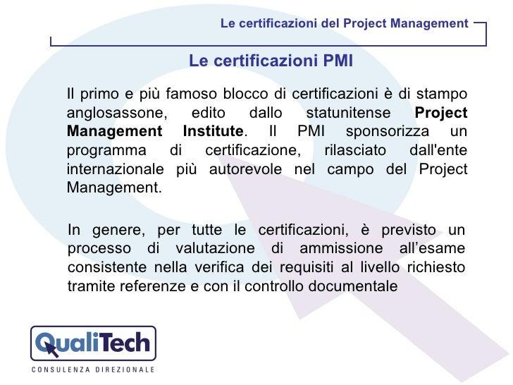 Le certificazioni del Project Management Il primo e più famoso blocco di certificazioni è di stampo anglosassone, edito da...