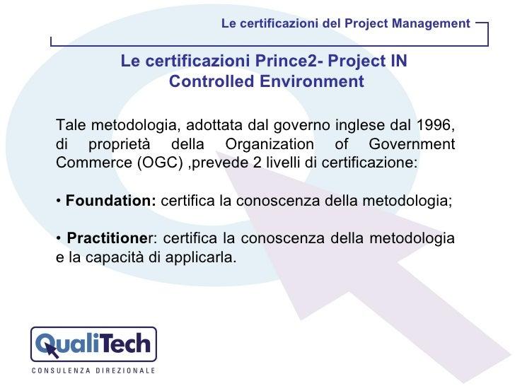 Le certificazioni del Project Management Le certificazioni Prince2- Project IN  Controlled Environment Tale metodologia, a...