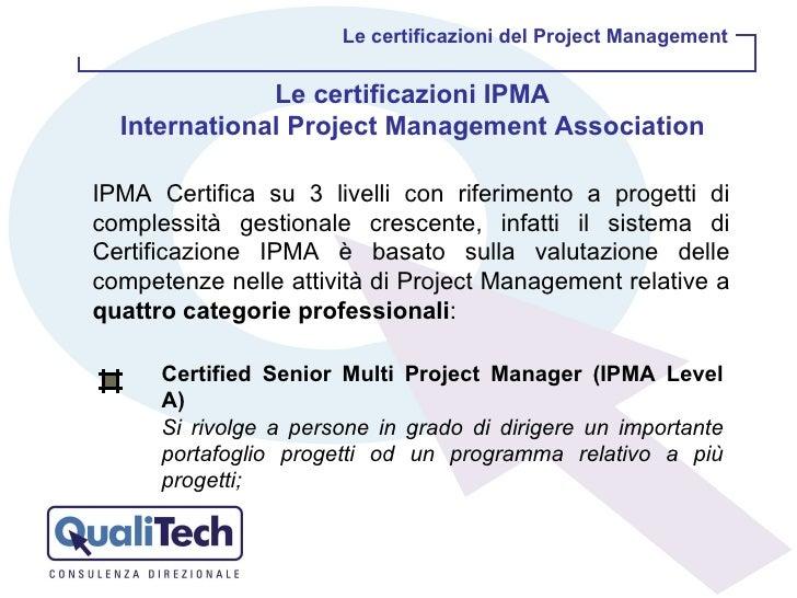 Le certificazioni del Project Management Le certificazioni IPMA International Project Management Association IPMA Certific...