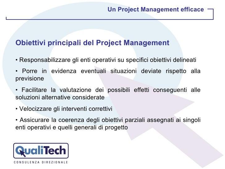 Un Project Management efficace Obiettivi principali del Project Management •  Responsabilizzare gli enti operativi su spec...