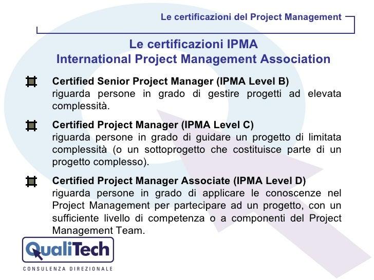 Certified Senior Project Manager (IPMA Level B) riguarda persone in grado di gestire progetti ad elevata complessità. Cert...
