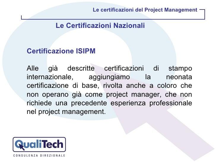 Certificazione ISIPM Alle già descritte certificazioni di stampo internazionale, aggiungiamo la neonata certificazione di ...