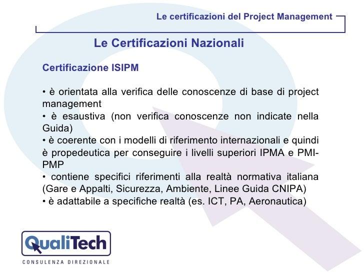 Certificazione ISIPM •  è orientata alla verifica delle conoscenze di base di project management •  è esaustiva (non verif...