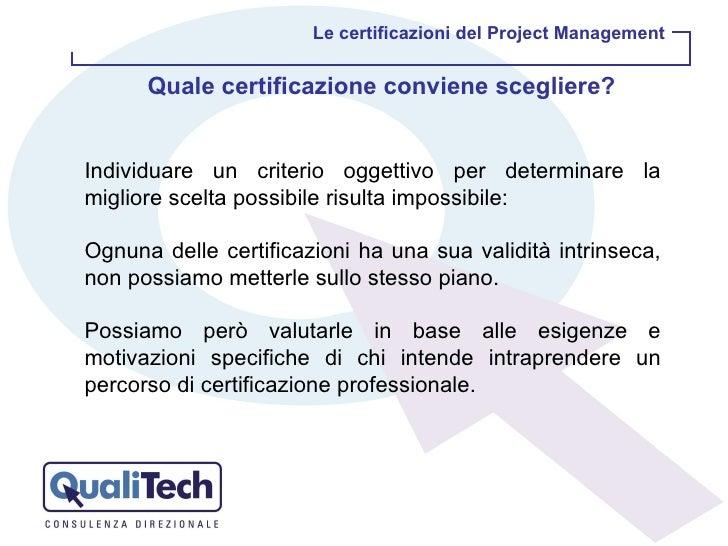 Le certificazioni del Project Management Quale certificazione conviene scegliere?   Individuare un criterio oggettivo per ...