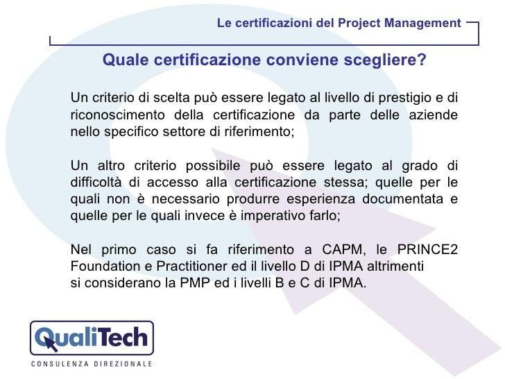 Un criterio di scelta può essere legato al livello di prestigio e di riconoscimento della certificazione da parte delle az...