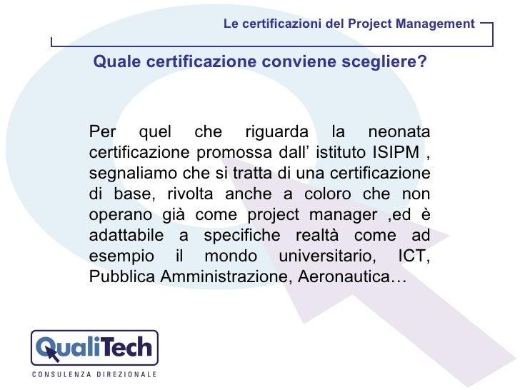 Per quel che riguarda la neonata certificazione promossa dall' istituto ISIPM , segnaliamo che si tratta di una certificaz...