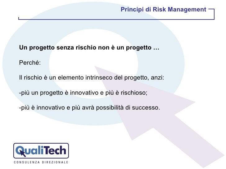 Un progetto senza rischio non è un progetto … Perché: Il rischio è un elemento intrinseco del progetto, anzi: -più un prog...