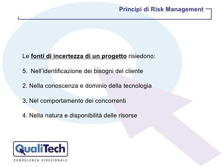<ul><li>Le  fonti di incertezza di un progetto  risiedono: </li></ul><ul><li>Nell'identificazione dei bisogni del cliente ...