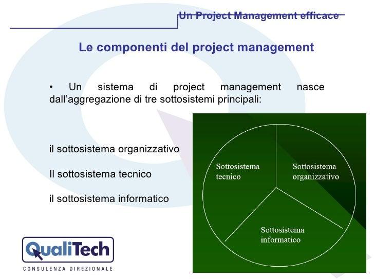 •  Un sistema di project management nasce dall'aggregazione di tre sottosistemi principali:  il sottosistema organizzativo...