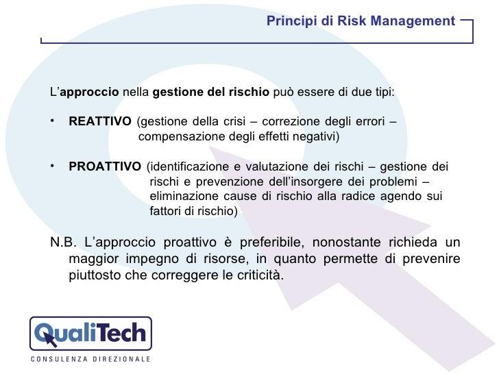 <ul><li>L' approccio  nella  gestione del rischio  può essere di due tipi: </li></ul><ul><li>REATTIVO  (gestione della cri...