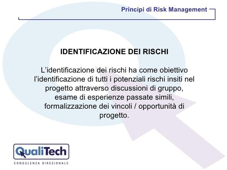 IDENTIFICAZIONE DEI RISCHI L'identificazione dei rischi ha come obiettivo l'identificazione di tutti i potenziali rischi i...