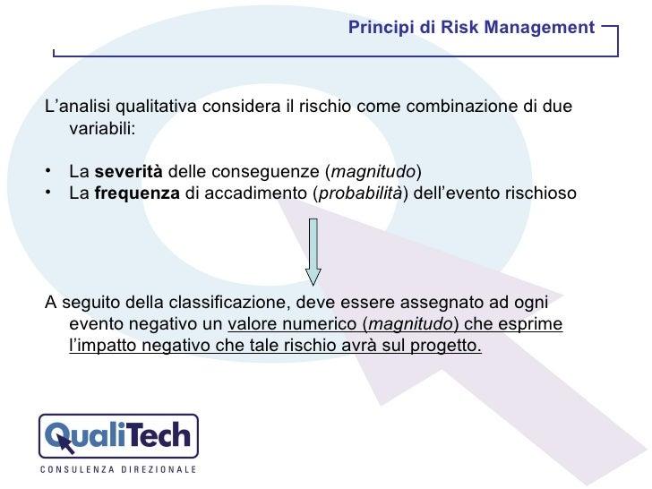 <ul><li>L'analisi qualitativa considera il rischio come combinazione di due variabili: </li></ul><ul><li>La  severità  del...