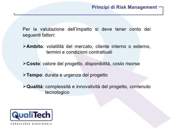 <ul><li>Per la valutazione dell'impatto si deve tener conto dei seguenti fattori: </li></ul><ul><li>Ambito : volatilità de...