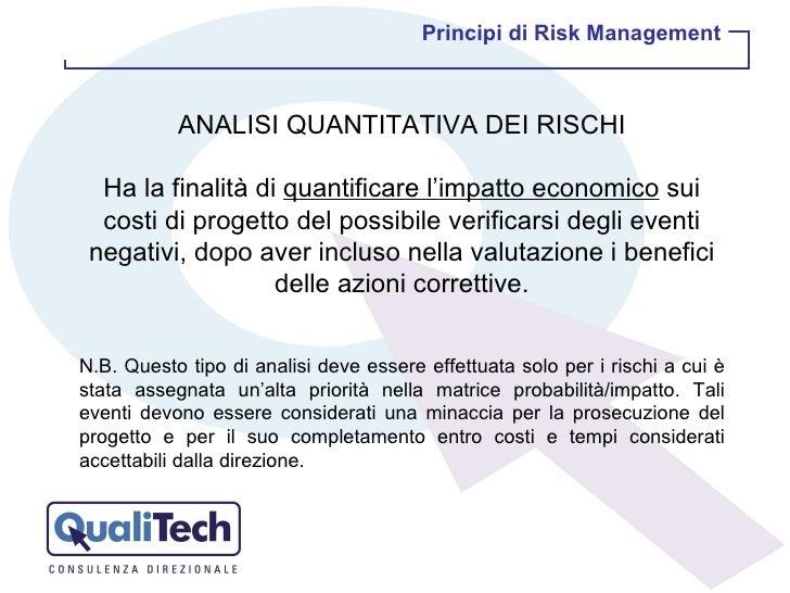 ANALISI QUANTITATIVA DEI RISCHI Ha la finalità di  quantificare l'impatto economico  sui costi di progetto del possibile v...