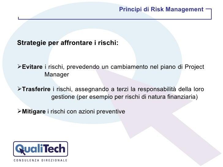 <ul><li>Strategie per affrontare i rischi: </li></ul><ul><li>Evitare  i rischi, prevedendo un cambiamento nel piano di Pro...