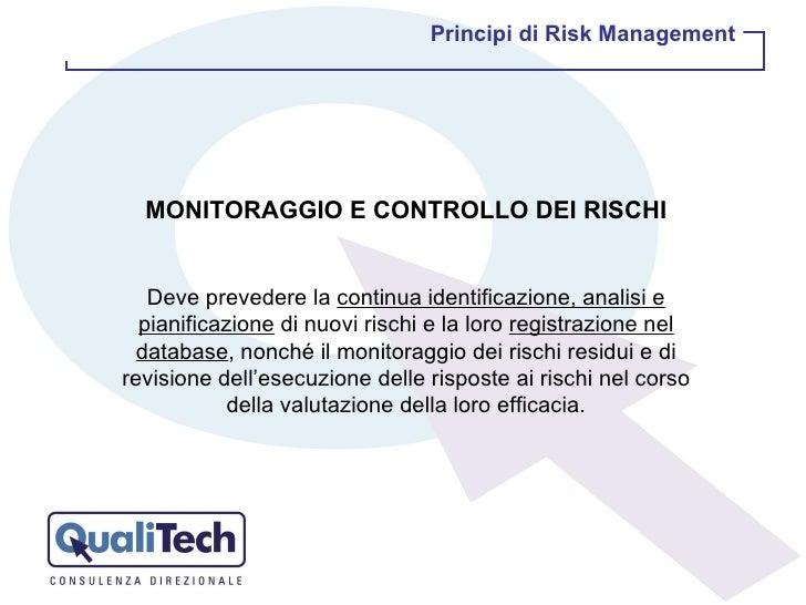 MONITORAGGIO E CONTROLLO DEI RISCHI Deve prevedere la  continua identificazione, analisi e pianificazione  di nuovi rischi...