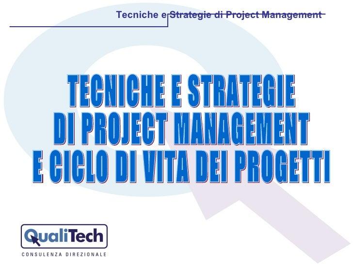 TECNICHE E STRATEGIE  DI PROJECT MANAGEMENT E CICLO DI VITA DEI PROGETTI Tecniche e Strategie di Project Management