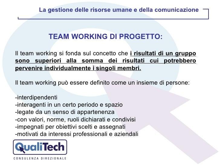 TEAM WORKING DI PROGETTO: Il team working si fonda sul concetto che  i risultati di un gruppo sono superiori alla somma de...