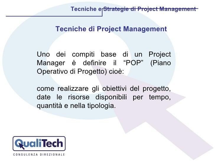 Tecniche e Strategie di Project Management Tecniche di Project Management Uno dei compiti base di un Project Manager è def...