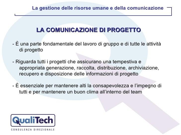 LA COMUNICAZIONE DI PROGETTO - È una parte fondamentale del lavoro di gruppo e di tutte le attività di progetto - Riguarda...