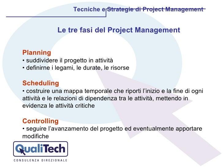 Planning •  suddividere il progetto in attività  •  definirne i legami, le durate, le risorse Scheduling •  costruire una ...