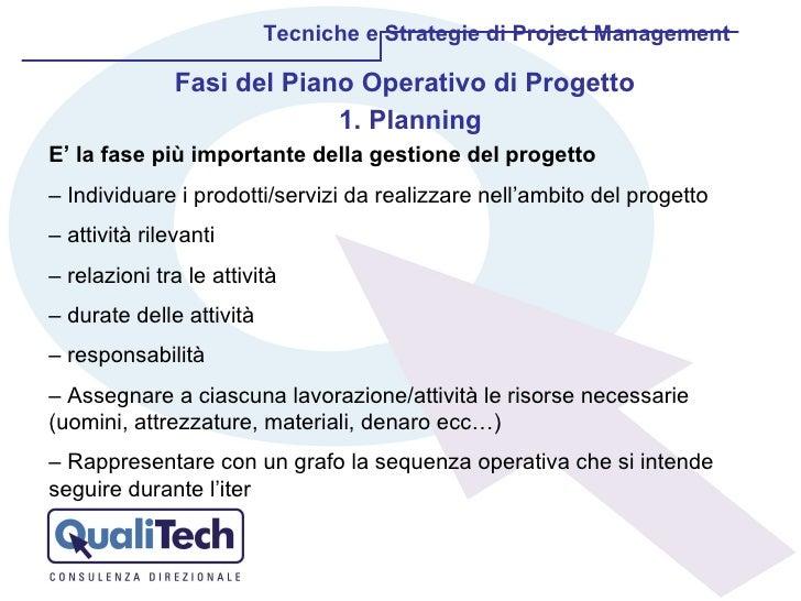Tecniche e Strategie di Project Management Fasi del Piano Operativo di Progetto <ul><li>Planning </li></ul>E' la fase più ...