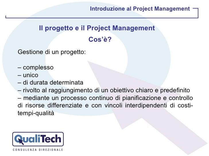 Introduzione al Project Management Il progetto e il Project Management Gestione di un progetto: –  complesso –  unico –  d...