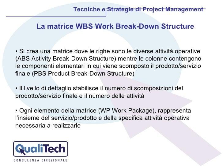 Tecniche e Strategie di Project Management •  Si crea una matrice dove le righe sono le diverse attività operative (ABS Ac...