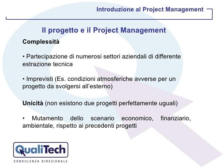 Introduzione al Project Management Il progetto e il Project Management Complessità •  Partecipazione di numerosi settori a...