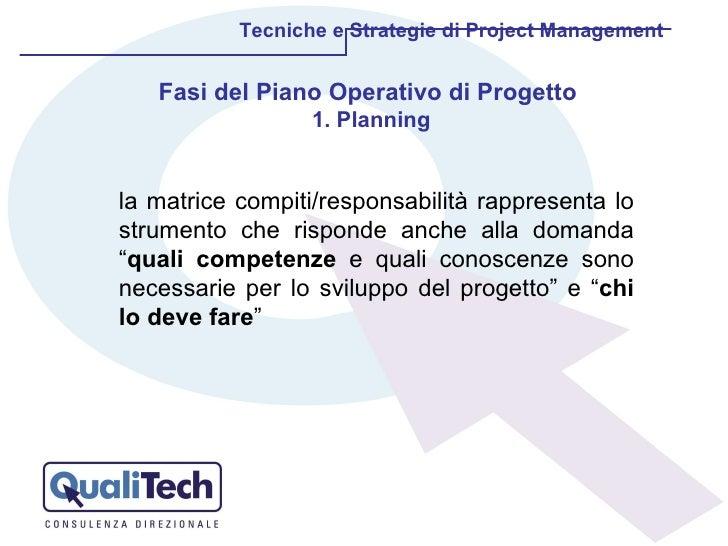 Tecniche e Strategie di Project Management Fasi del Piano Operativo di Progetto  1. Planning la matrice compiti/responsabi...