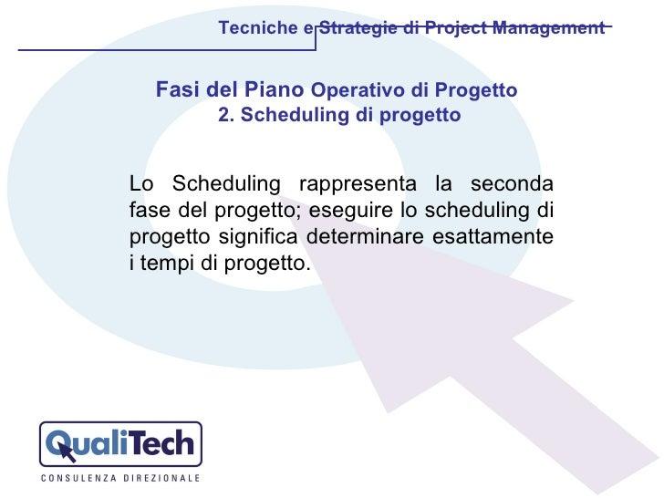 Lo Scheduling rappresenta la seconda fase del progetto; eseguire lo scheduling di progetto significa determinare esattamen...