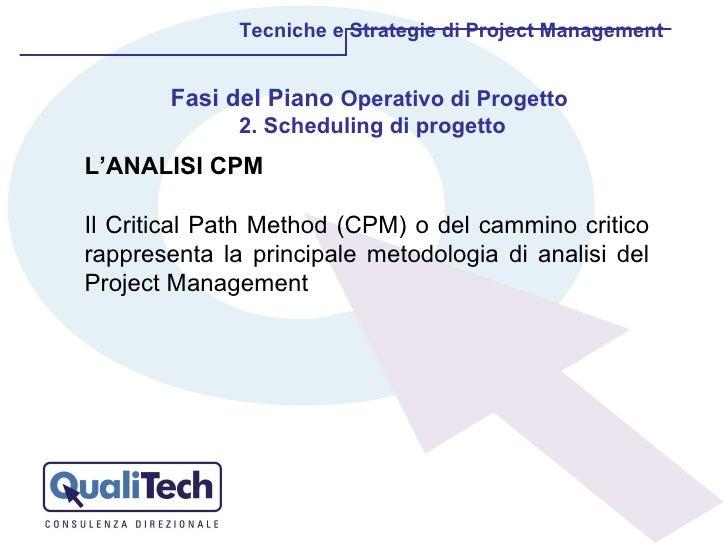 Tecniche e Strategie di Project Management L'ANALISI CPM Il Critical Path Method (CPM) o del cammino critico rappresenta l...