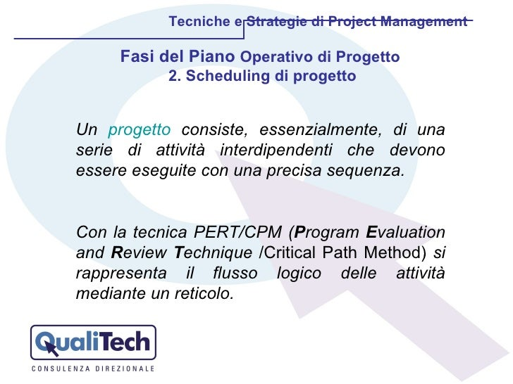 Tecniche e Strategie di Project Management Un  progetto  consiste, essenzialmente, di una serie di attività interdipendent...