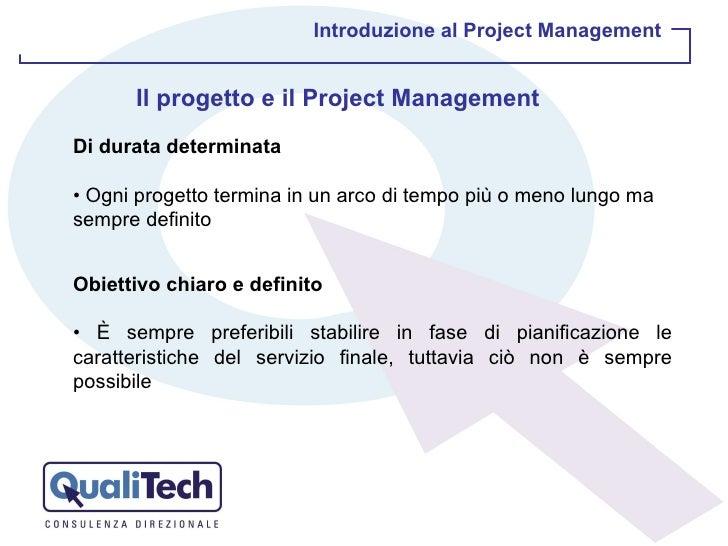 Introduzione al Project Management Il progetto e il Project Management Di durata determinata •  Ogni progetto termina in u...
