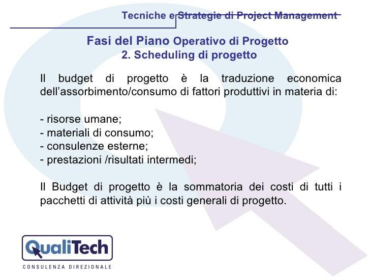 Tecniche e Strategie di Project Management Fasi del Piano  Operativo di Progetto  2. Scheduling di progetto <ul><li>Il bud...