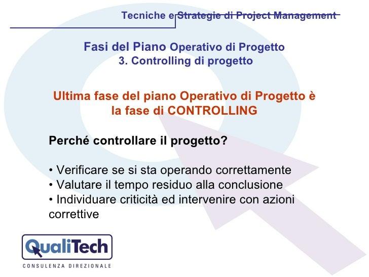 Tecniche e Strategie di Project Management Fasi del Piano  Operativo di Progetto  3. Controlling di progetto Ultima fase d...