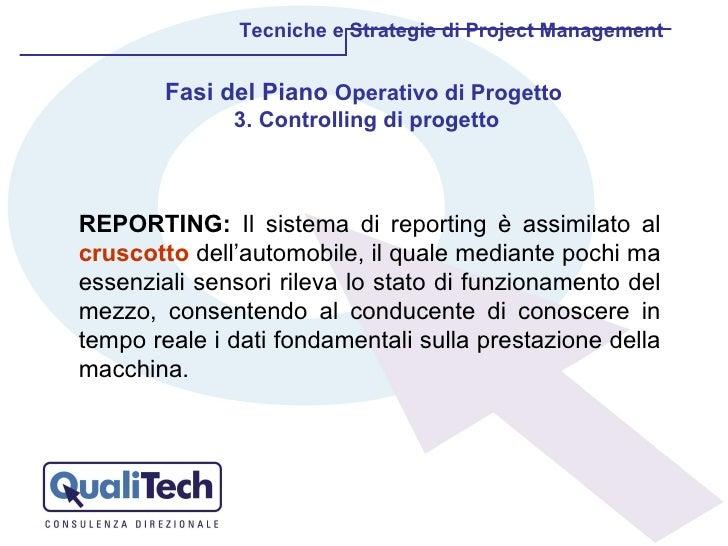 Tecniche e Strategie di Project Management Fasi del Piano  Operativo di Progetto  3. Controlling di progetto REPORTING:  I...