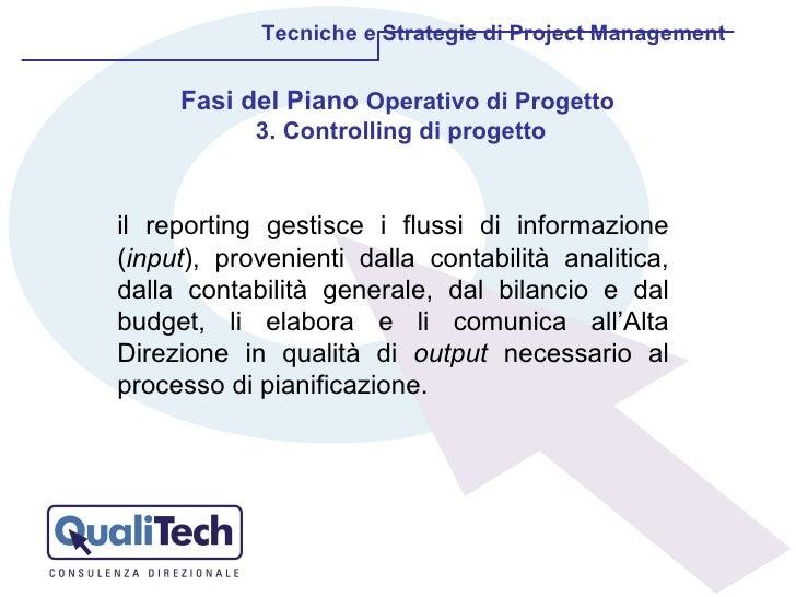 Tecniche e Strategie di Project Management il reporting gestisce i flussi di informazione ( input ), provenienti dalla con...