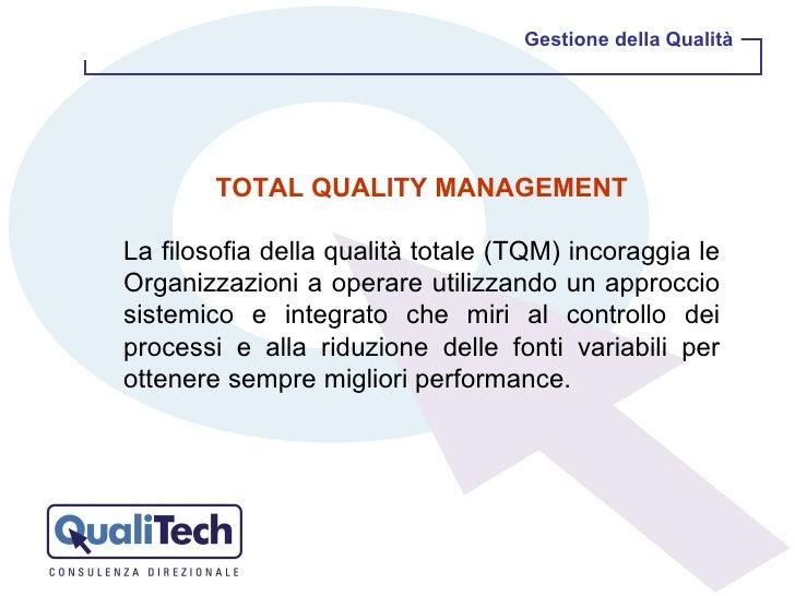 Gestione della Qualità TOTAL QUALITY MANAGEMENT La filosofia della qualità totale (TQM) incoraggia le Organizzazioni a ope...