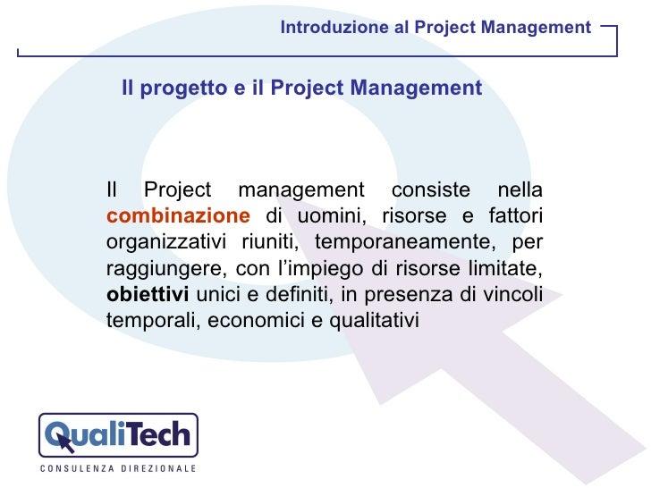 Introduzione al Project Management Il progetto e il Project Management Il Project management consiste nella  combinazione ...