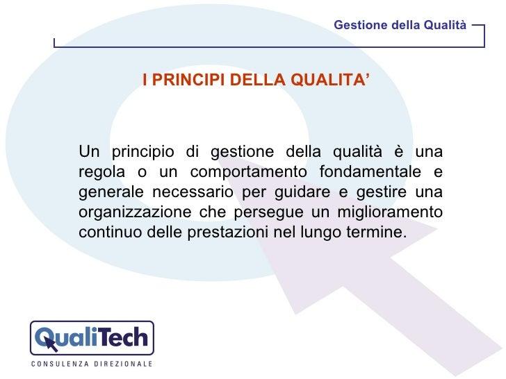 Un principio di gestione della qualità è una regola o un comportamento fondamentale e generale necessario per guidare e ge...