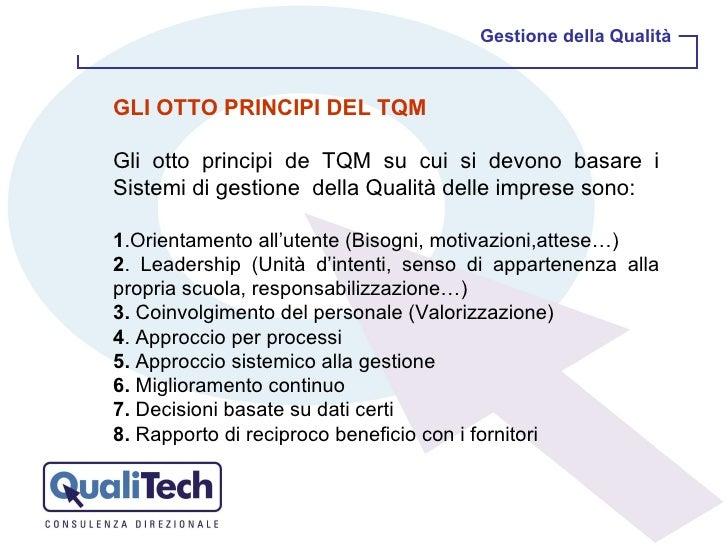 Gestione della Qualità GLI OTTO PRINCIPI DEL TQM Gli otto principi de TQM su cui si devono basare i Sistemi di gestione  d...