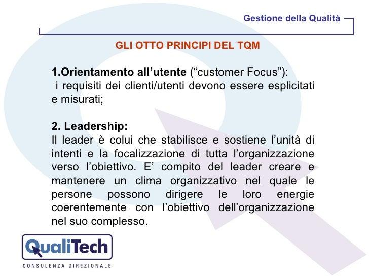 """Gestione della Qualità GLI OTTO PRINCIPI DEL TQM 1.Orientamento all'utente  (""""customer Focus""""): i requisiti dei clienti/ut..."""