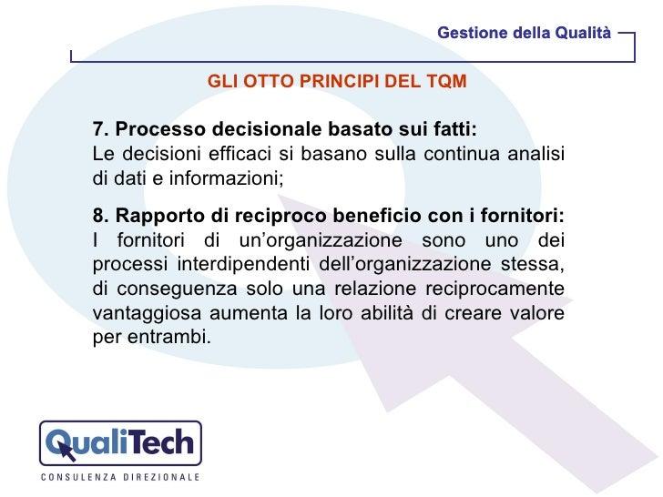 GLI OTTO PRINCIPI DEL TQM 7. Processo decisionale basato sui fatti: Le decisioni efficaci si basano sulla continua analisi...