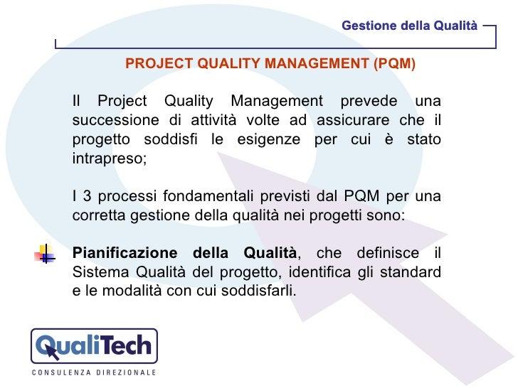 Gestione della Qualità Gestione della Qualità PROJECT QUALITY MANAGEMENT (PQM) Il Project Quality Management prevede una s...