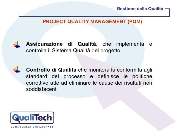 Gestione della Qualità Gestione della Qualità PROJECT QUALITY MANAGEMENT (PQM) Assicurazione di Qualità , che implementa e...