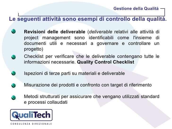 Gestione della Qualità Le seguenti attività sono esempi di controllo della qualità.  Revisioni delle deliverable  ( delive...
