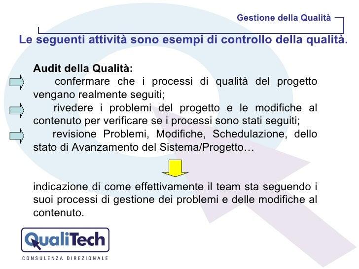 Gestione della Qualità Audit della Qualità:   confermare che i processi di qualità del progetto vengano realmente seguiti;...